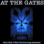 At The Gates, With Fear I Kiss The Burning Darkness, Tomas Lindberg, Dismember, The Red In The Sky Is Ours, Matti Kärki, Discharge, Sunlight Studio, Loud Out Records
