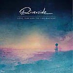 Riverside, rock, progressive rock, Discard Your Fear, Love, Fear and the Time Machine