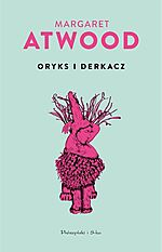 Margaret Atwood, Oryks i Derkacz, Prószyński i S-ka, fantastyka, science fiction